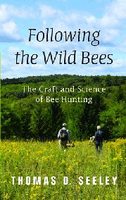 Following the Wild Bees: The Craft and Science of Bee Hunting: $26.00